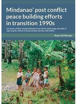 Mindanao' post conflict peace building efforts in transition 1990s Governance of Moro National Liberation Front(MNLF)and its image and reality of improving the relations of the government and other stake holders