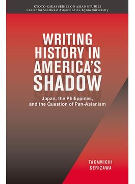 WRITING HISTORY IN AMERICA'S SHADOW Japan,the Philippines,and the Question of Pan‐Asianism
